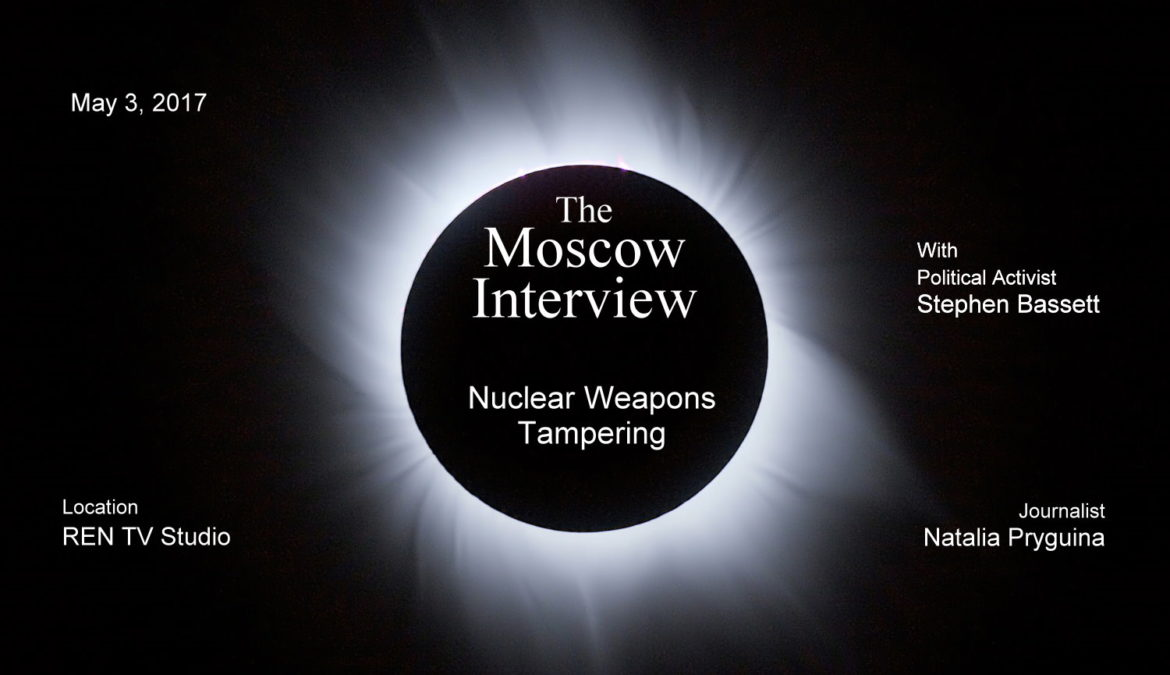 Moscow Interview – Nuclear Weapons Tampering